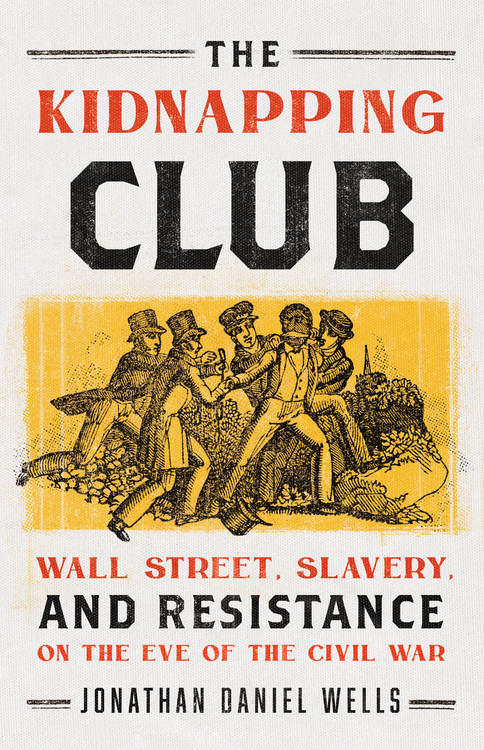 The kidnapping club wall street slavery and resistance on the eve of the civil war